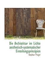 Die Architektur Im Lichte Aesthetisch-Systematischer Einteilungsprinzipien af Stephan Prager