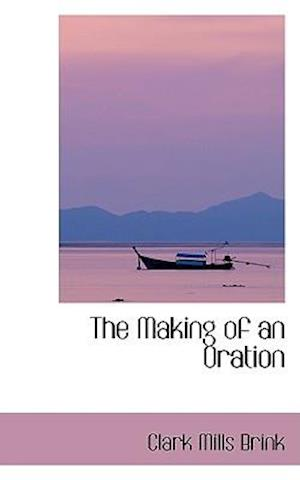 The Making of an Oration af Clark Mills Brink