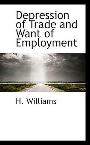 Depression of Trade and Want of Employment af H. Williams
