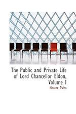 The Public and Private Life of Lord Chancellor Eldon, Volume I af Horace Twiss