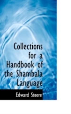 Collections for a Handbook of the Shambala Language af Edward Steere