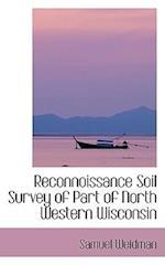 Reconnoissance Soil Survey of Part of North Western Wisconsin af Samuel Weidman