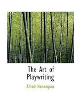 The Art of Playwriting af Alfred Hennequin