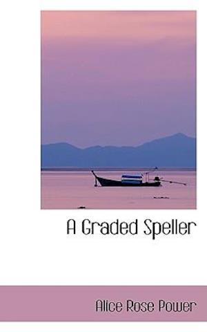 A Graded Speller af Alice Rose Power