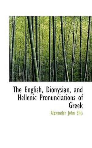 The English, Dionysian, and Hellenic Pronunciations of Greek af Alexander John Ellis
