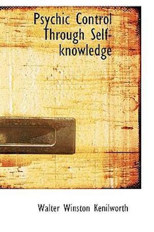 Psychic Control Through Self-Knowledge af Walter Winston Kenilworth