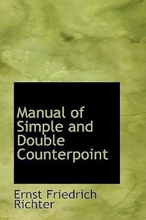 Manual of Simple and Double Counterpoint af Ernst Friedrich Richter