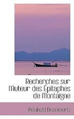 Recherches Sur L'Auteur Des Pitaphes de Montaigne af Reinhold Dezeimeris