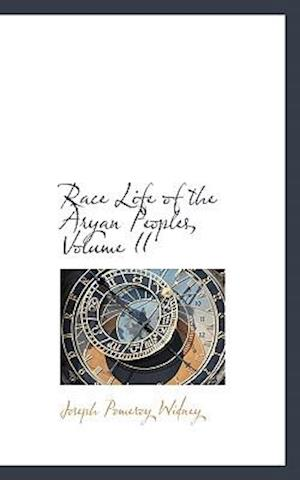 Race Life of the Aryan Peoples, Volume II af Joseph Pomeroy Widney