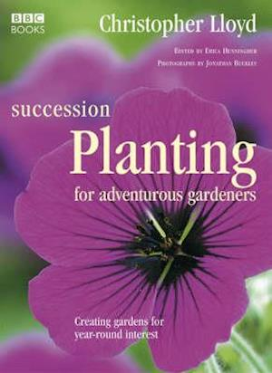 Succession Planting for Adventurous Gardeners af Christopher Lloyd