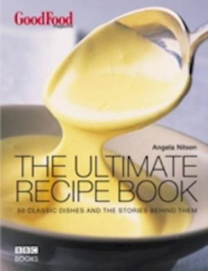 Good Food: The Ultimate Recipe Book af B B C Good Food Magazine, Angela Nilsen