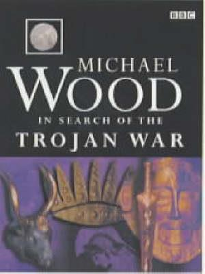 In Search of the Trojan War af Michael Wood