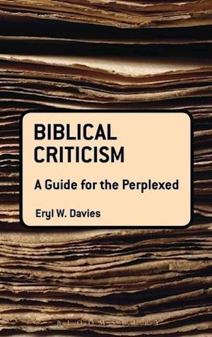 Biblical Criticism: A Guide for the Perplexed af Eryl Wynn Davies