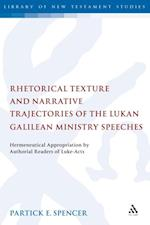 Rhetorical Texture and Narrative Trajectories of the Lukan Galilean Ministry Speeches af Patrick Spencer