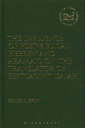 Bog, hardback The Influence of Post-Biblical Hebrew and Aramaic on the Translator of Septuagint Isaiah af Seulgi L. Byun