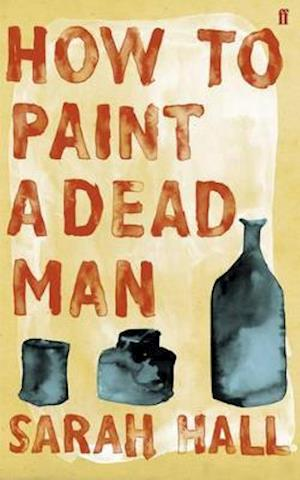 How to Paint a Dead Man af Sarah Hall