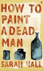 How to Paint a Dead Man af Sarah Hall
