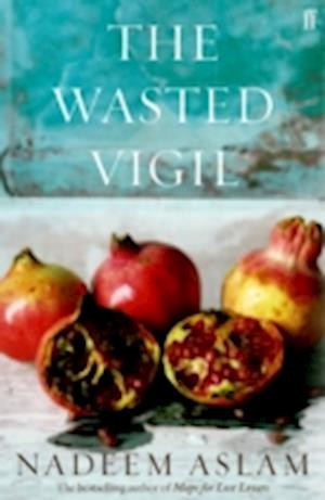 The Wasted Vigil af Nadeem Aslam