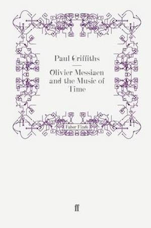 Olivier Messiaen and the Music of Time af Paul Griffiths