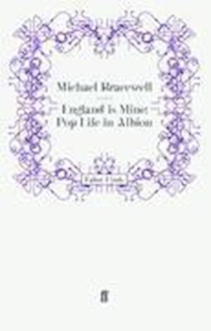 England is Mine: Pop Life in Albion af Michael Bracewell