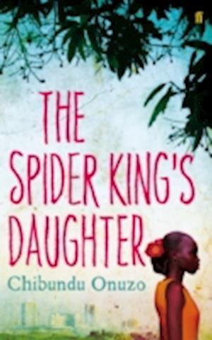 The Spider King's Daughter af Chibundu Onuzo