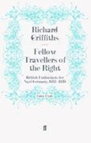 Fellow Travellers of the Right af Richard Griffiths