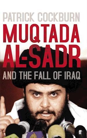 Muqtada al-Sadr and the Fall of Iraq af Patrick Cockburn