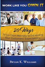 Work Like You Own It! 20 Ways to Go from Meeting to Exceeding Your Customers' Expectations af Bryan Williams