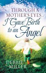 Through a Mother's Eyes... I Gave Birth to an Angel af Debbie Miller