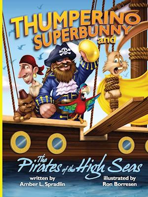 Thumperino Superbunny and the Pirates of the High Seas af Amber L. Spradlin