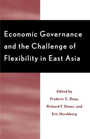 Bog, ukendt format Economic Governance and the Challenge of Flexibility in East Asia af Richard F Doner, Frederic C Deyo, Eric Hershberg