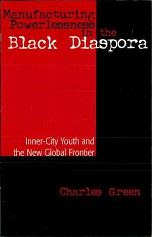 Bog, ukendt format Manufacturing Powerlessness in the Black Diaspora af Charles Green