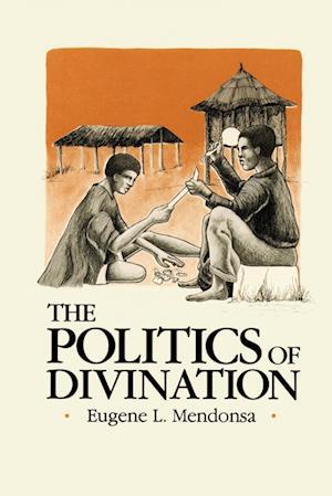 The Politics of Divination af Eugene L. Mendonsa