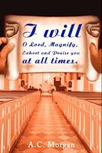 I Will O Lord, Magnify, Exhort and Praise You at All Times af A. C. Morgan