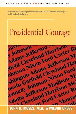 Presidential Courage af Wilbur Cross, John B Moses M D