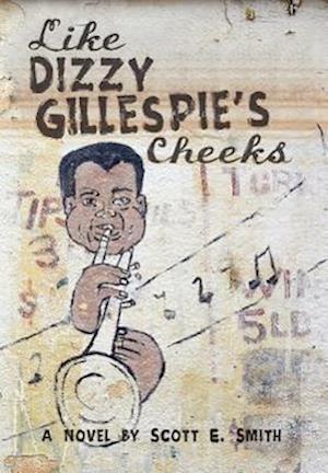 Like Dizzy Gillespie's Cheeks af Scott E. Smith