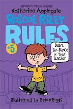 Don't Tap-Dance on Your Teacher (Roscoe Riley Rules, nr. 5)