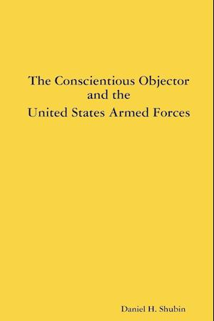 The Conscientious Objector and the United States Armed Forces af Daniel H. Shubin
