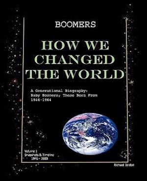 Boomers How We Changed the World Vol.1 1946-1980 af Richard Jordan