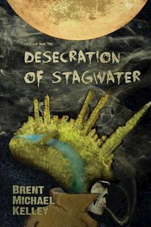 Chuggie and the Desecration of Stagwater af Brent Michael Kelley