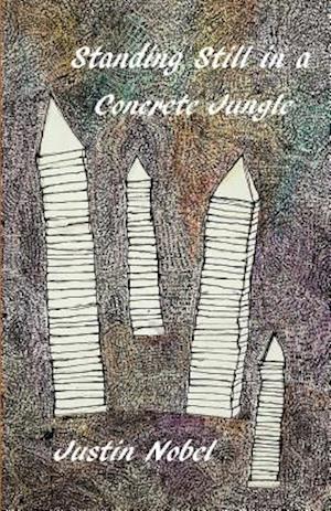 Standing Still in a Concrete Jungle af Justin Nobel