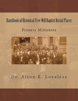 Handbook of Historical Free Will Baptist Burial Places af Alton E. Loveless