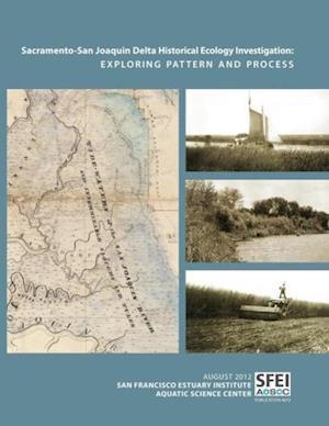 Sacramento-San Joaquin Delta Historical Ecology Investigation af Alison Whipple, Robin Grossinger, San Francisco Estuary Institute