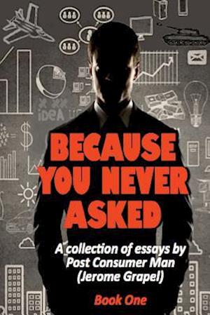 Because You Never Asked (Book One) af Jerome Grapel