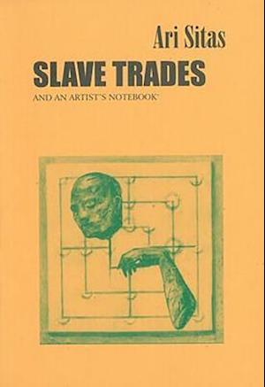 Slave Trades and an Artist's Notebook af Ari Sitas