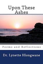 Upon These Ashes