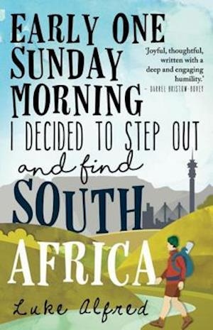 Early One Sunday Morning I Decided to Step out and Find South Africa af Luke Alfred