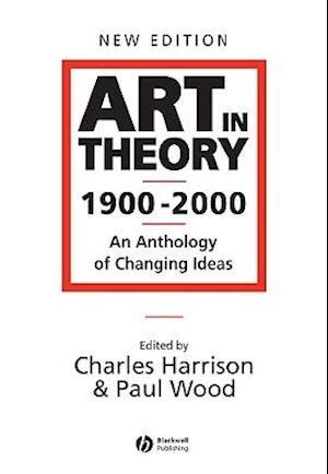 Art in Theory 1900-2000 af Paul J Wood, Paul Wood, Charles Harrison