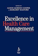 Excellence in Health Care Management af Alison Morton cooper, Stephen J Cavanagh, Margaret Bamford