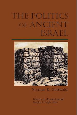 The Politics of Ancient Israel af Norman K. Gottwald